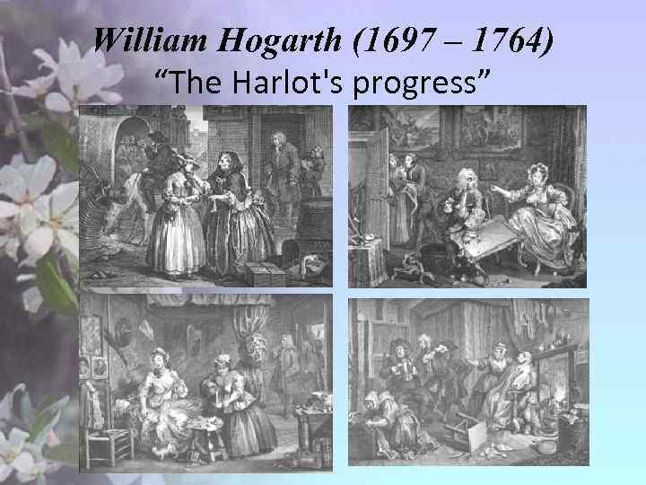 "William Hogarth (1697 – 1764) ""The Harlot's progress"""