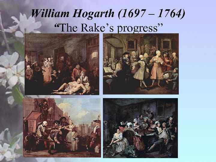 "William Hogarth (1697 – 1764) ""The Rake's progress"""