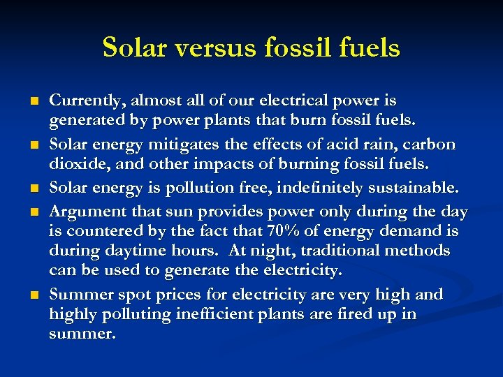 Solar versus fossil fuels n n n Currently, almost all of our electrical power