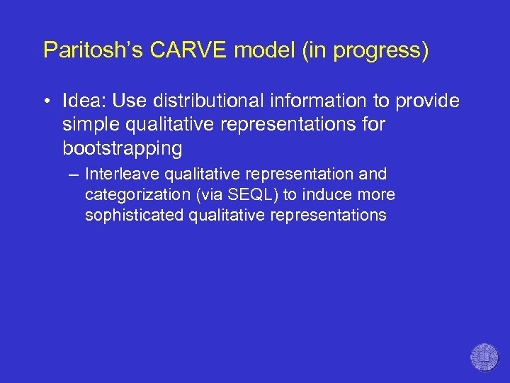 Paritosh's CARVE model (in progress) • Idea: Use distributional information to provide simple qualitative