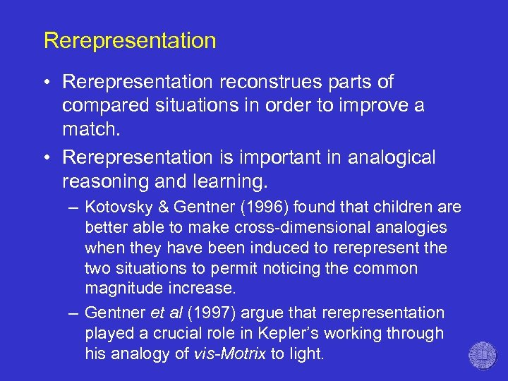 Rerepresentation • Rerepresentation reconstrues parts of compared situations in order to improve a match.