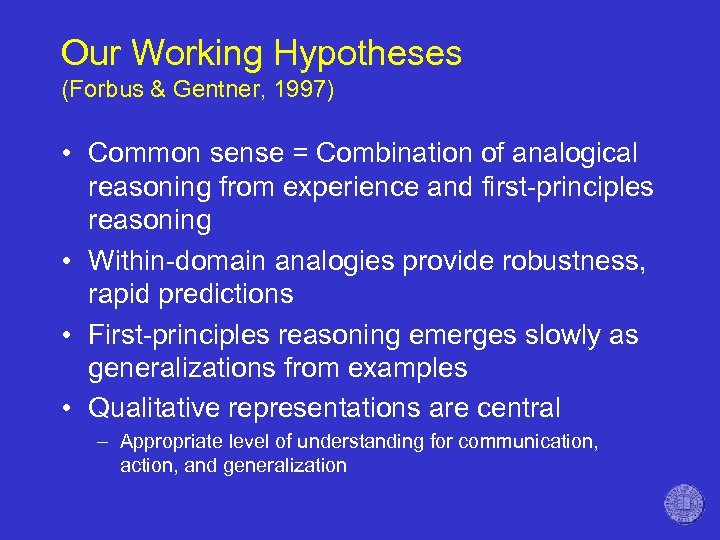 Our Working Hypotheses (Forbus & Gentner, 1997) • Common sense = Combination of analogical