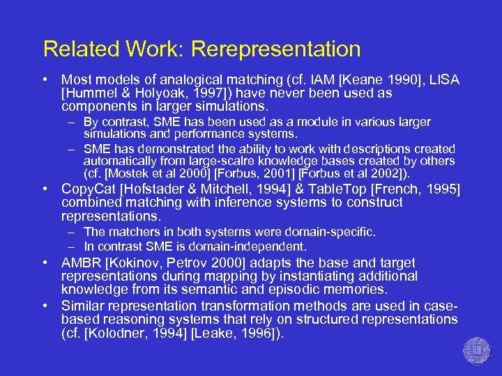 Related Work: Rerepresentation • Most models of analogical matching (cf. IAM [Keane 1990], LISA