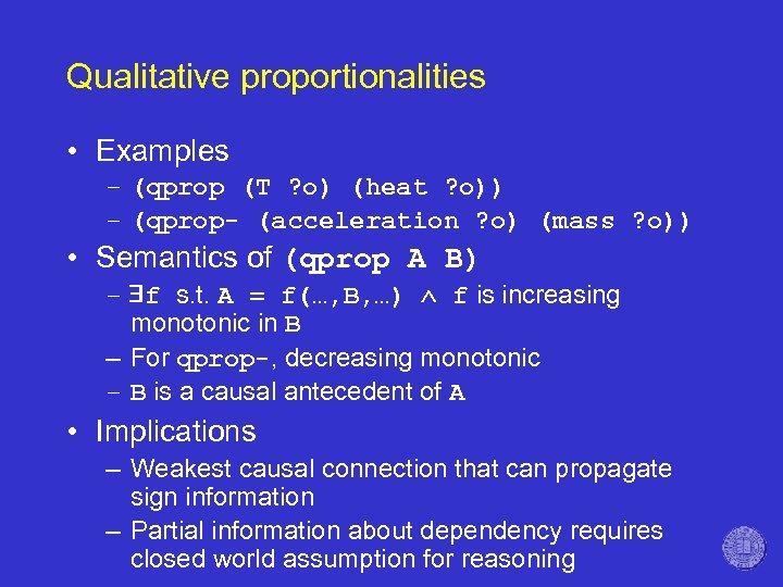 Qualitative proportionalities • Examples – (qprop (T ? o) (heat ? o)) – (qprop-