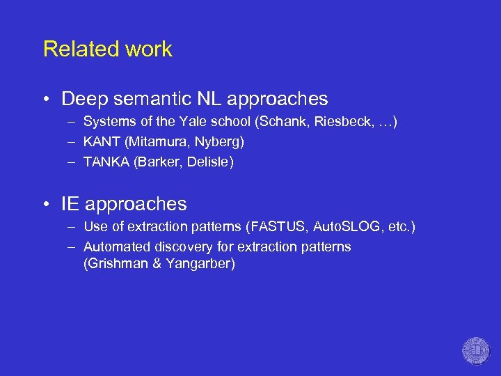 Related work • Deep semantic NL approaches – Systems of the Yale school (Schank,