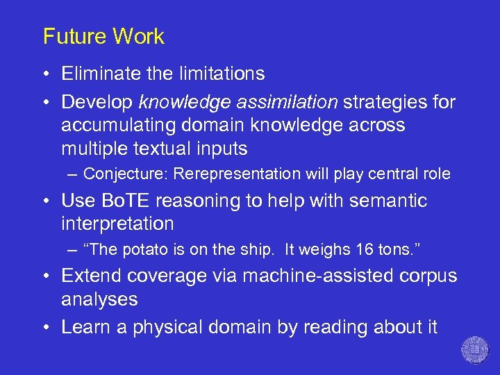 Future Work • Eliminate the limitations • Develop knowledge assimilation strategies for accumulating domain