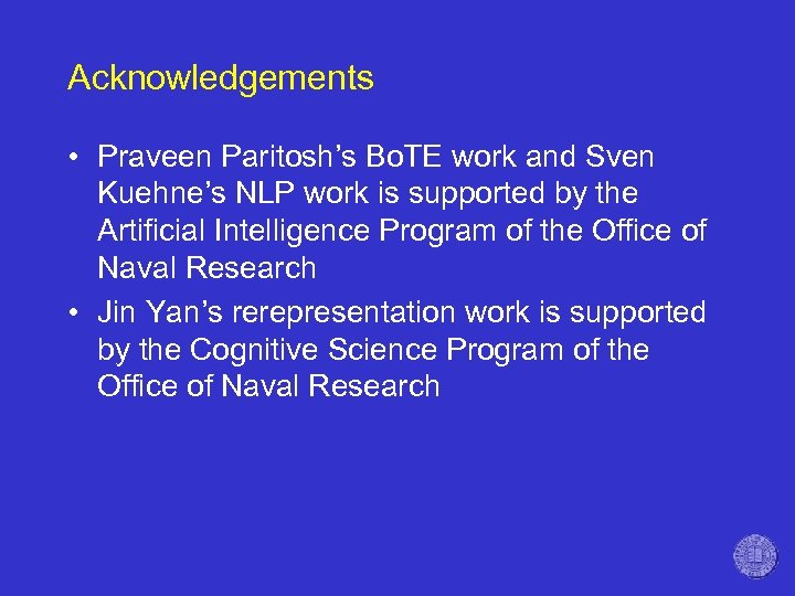 Acknowledgements • Praveen Paritosh's Bo. TE work and Sven Kuehne's NLP work is supported
