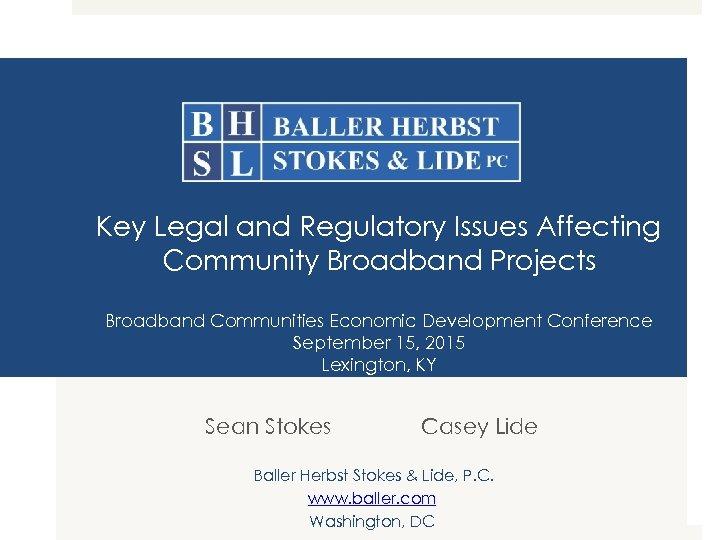 Key Legal and Regulatory Issues Affecting Community Broadband Projects Broadband Communities Economic Development Conference