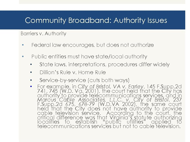 Community Broadband: Authority Issues Barriers v. Authority • Federal law encourages, but does not
