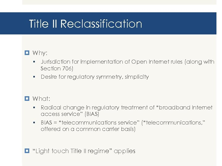 Title II Reclassification Why: § Jurisdiction for implementation of Open Internet rules (along with