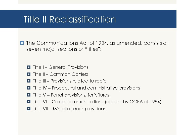 Title II Reclassification The Communications Act of 1934, as amended, consists of seven major