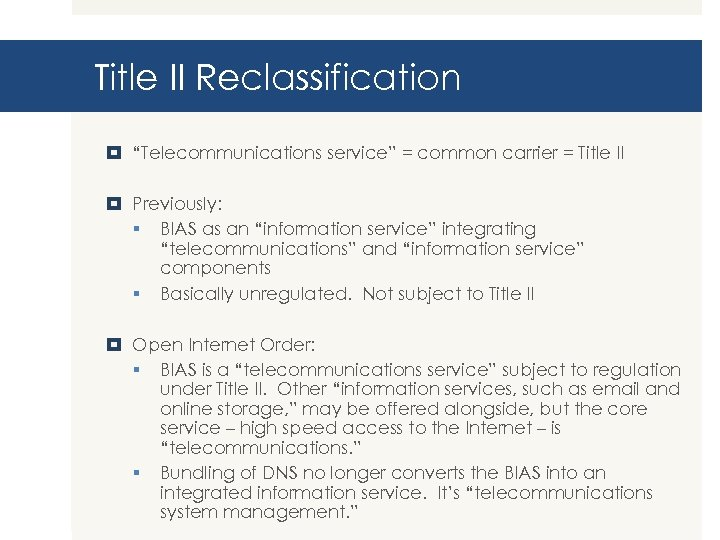 """Title II Reclassification """"Telecommunications service"""" = common carrier = Title II Previously: § BIAS"""