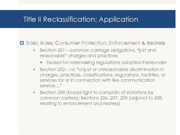 Title II Reclassification: Application Basic Rules; Consumer Protection; Enforcement & Redress § § §