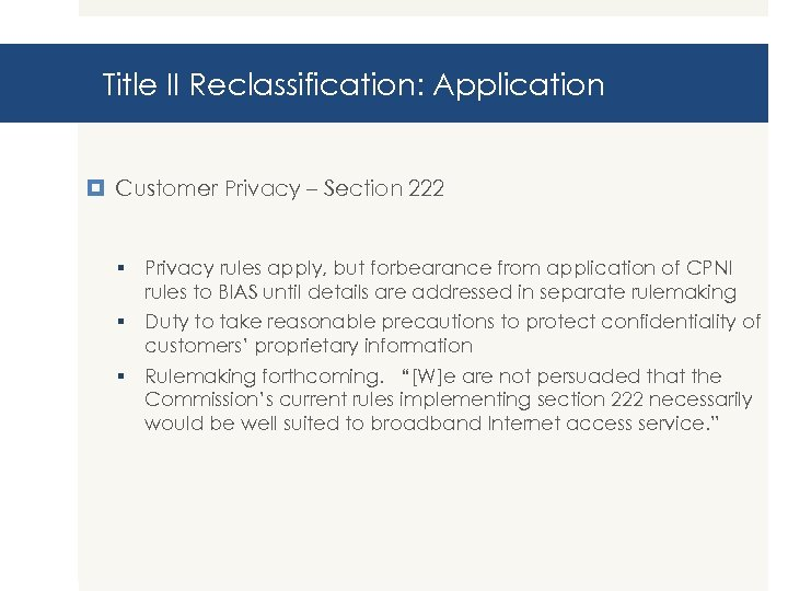 Title II Reclassification: Application Customer Privacy – Section 222 § Privacy rules apply, but