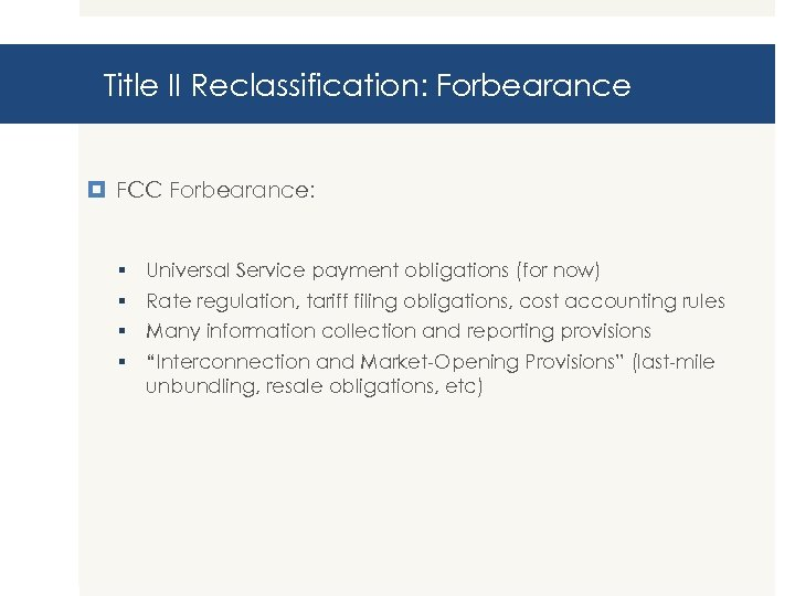 Title II Reclassification: Forbearance FCC Forbearance: § § Universal Service payment obligations (for now)