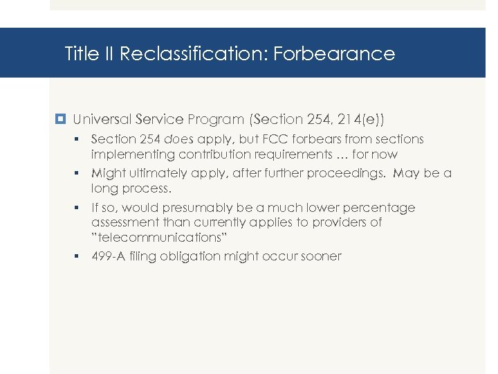 Title II Reclassification: Forbearance Universal Service Program (Section 254, 214(e)) § Section 254 does