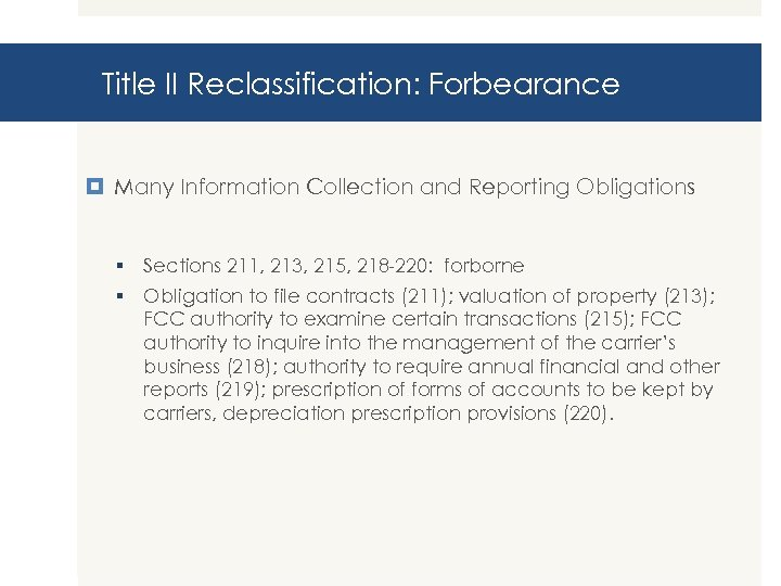 Title II Reclassification: Forbearance Many Information Collection and Reporting Obligations § Sections 211, 213,