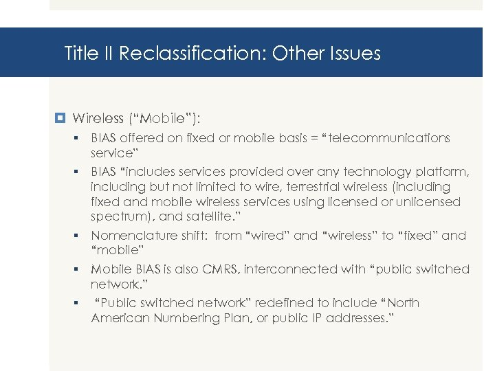 """Title II Reclassification: Other Issues Wireless (""""Mobile""""): § BIAS offered on fixed or mobile"""