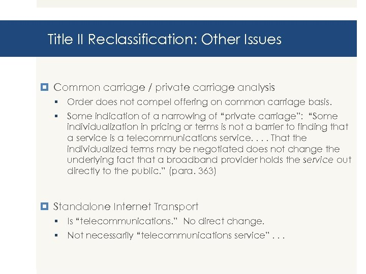 Title II Reclassification: Other Issues Common carriage / private carriage analysis § Order does