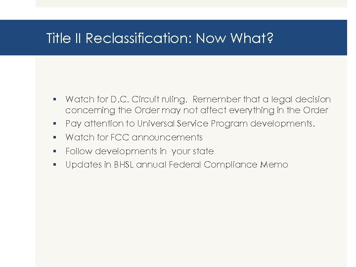 Title II Reclassification: Now What? § Watch for D. C. Circuit ruling. Remember that