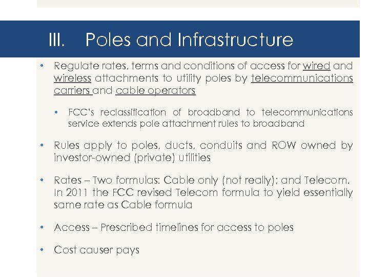 III. Poles and Infrastructure • Regulate rates, terms and conditions of access for wired