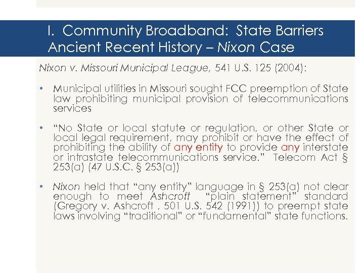 I. Community Broadband: State Barriers Ancient Recent History – Nixon Case Nixon v. Missouri