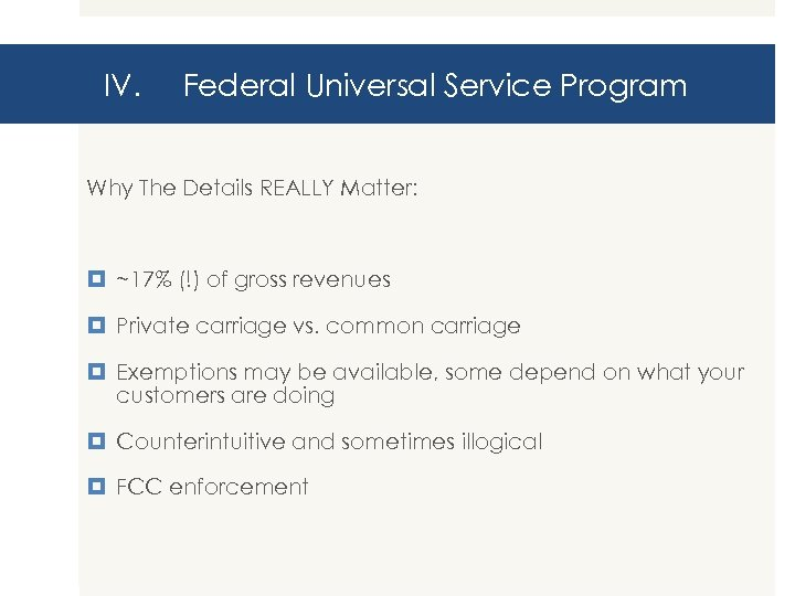 IV. Federal Universal Service Program Why The Details REALLY Matter: ~17% (!) of gross