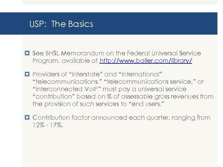 USP: The Basics See BHSL Memorandum on the Federal Universal Service Program, available at