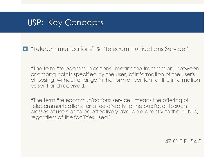 """USP: Key Concepts """"Telecommunications"""" & """"Telecommunications Service"""" """"The term """"telecommunications"""" means the transmission, between"""