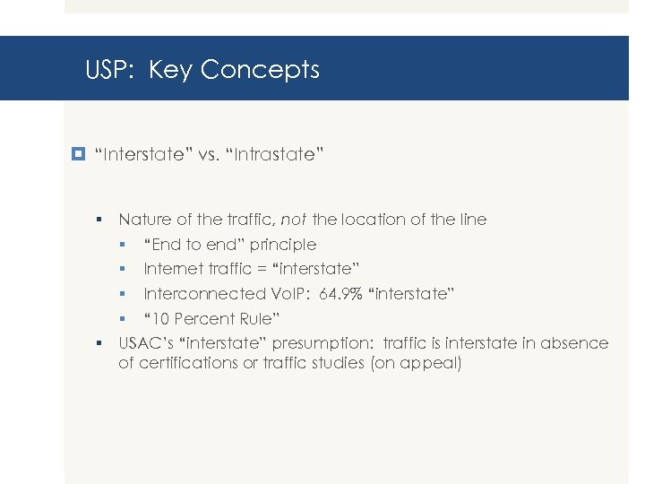 """USP: Key Concepts """"Interstate"""" vs. """"Intrastate"""" § Nature of the traffic, not the location"""
