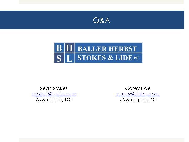 Q&A Sean Stokes sstokes@baller. com Washington, DC Casey Lide casey@baller. com Washington, DC