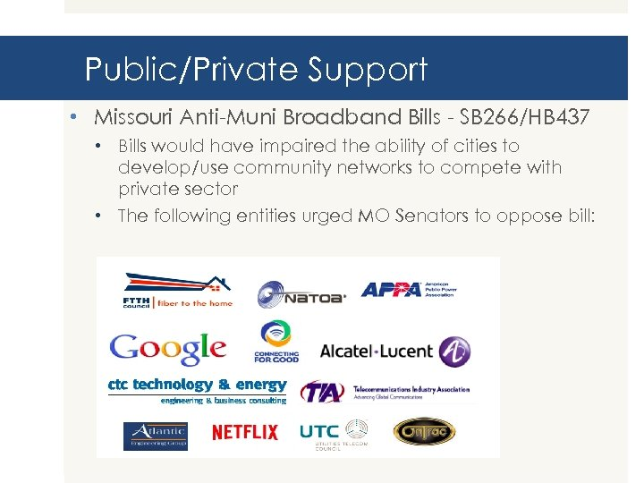 Public/Private Support • Missouri Anti-Muni Broadband Bills - SB 266/HB 437 • Bills would
