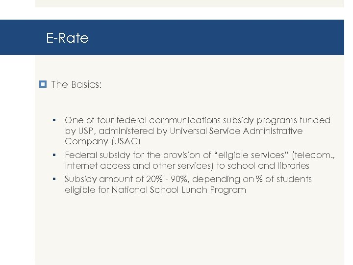 E-Rate The Basics: § One of four federal communications subsidy programs funded by USP,
