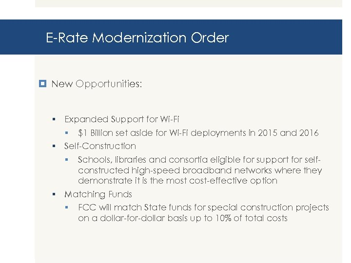 E-Rate Modernization Order New Opportunities: § Expanded Support for Wi-Fi § $1 Billion set