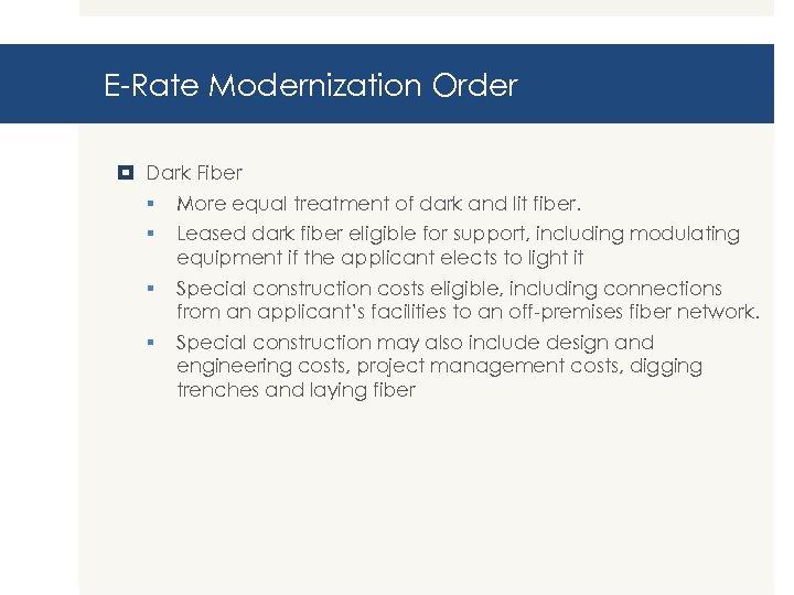 E-Rate Modernization Order Dark Fiber § More equal treatment of dark and lit fiber.