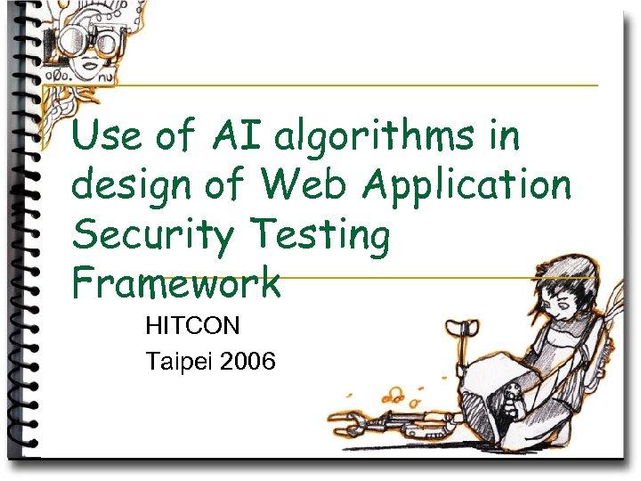 Use of AI algorithms in design of Web Application Security Testing Framework HITCON Taipei