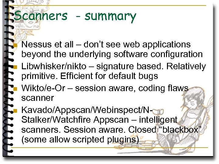Scanners - summary n n Nessus et all – don't see web applications beyond