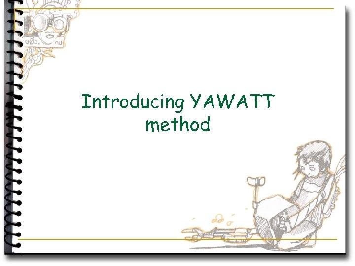 Introducing YAWATT method