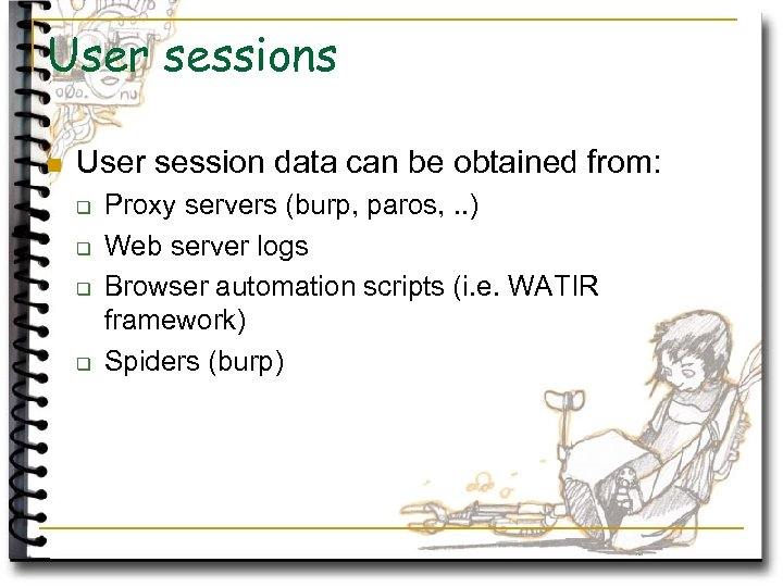 User sessions n User session data can be obtained from: q q Proxy servers