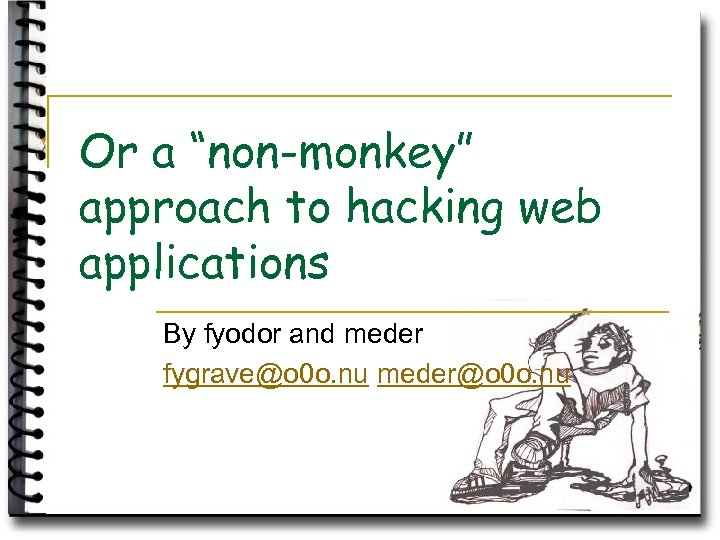 """Or a """"non-monkey"""" approach to hacking web applications By fyodor and meder fygrave@o 0"""