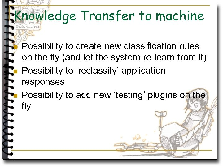 Knowledge Transfer to machine n n n Possibility to create new classification rules on