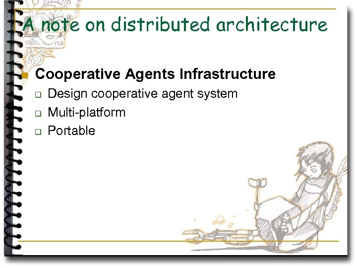 A note on distributed architecture n Cooperative Agents Infrastructure q q q Design cooperative
