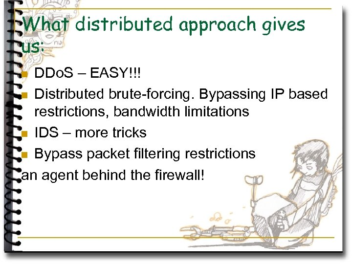 What distributed approach gives us: DDo. S – EASY!!! n Distributed brute-forcing. Bypassing IP