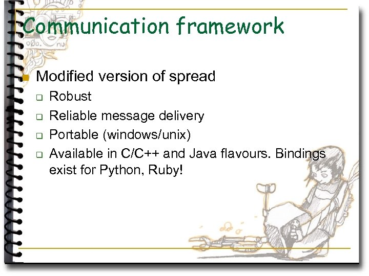 Communication framework n Modified version of spread q q Robust Reliable message delivery Portable