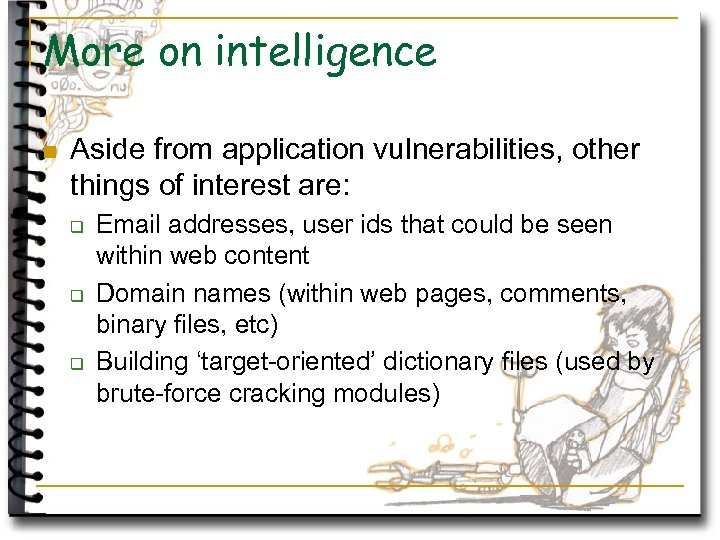 More on intelligence n Aside from application vulnerabilities, other things of interest are: q