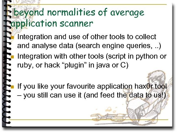 beyond normalities of average application scanner n n n Integration and use of other