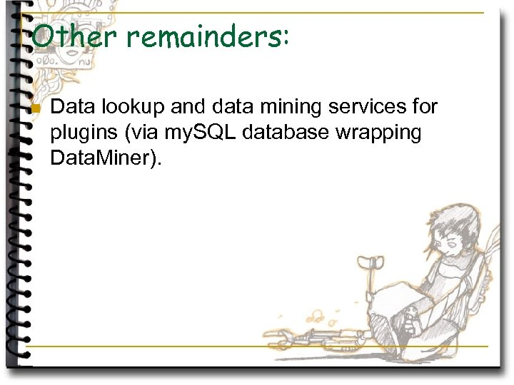 Other remainders: n Data lookup and data mining services for plugins (via my. SQL