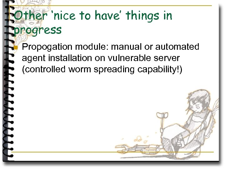 Other 'nice to have' things in progress n Propogation module: manual or automated agent
