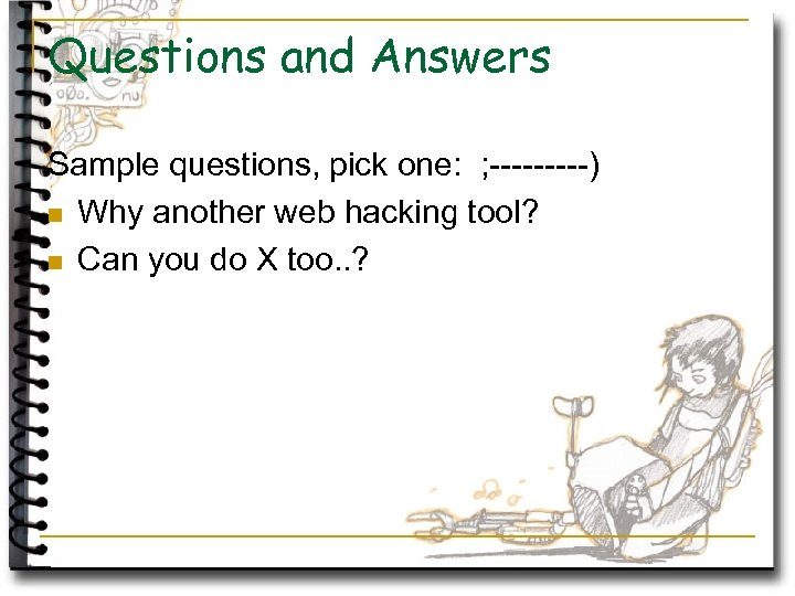 Questions and Answers Sample questions, pick one: ; -----) n Why another web hacking