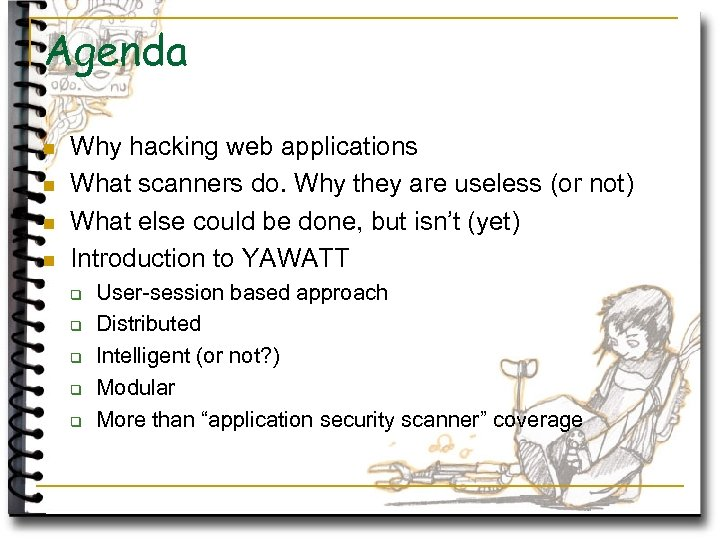 Agenda n n Why hacking web applications What scanners do. Why they are useless